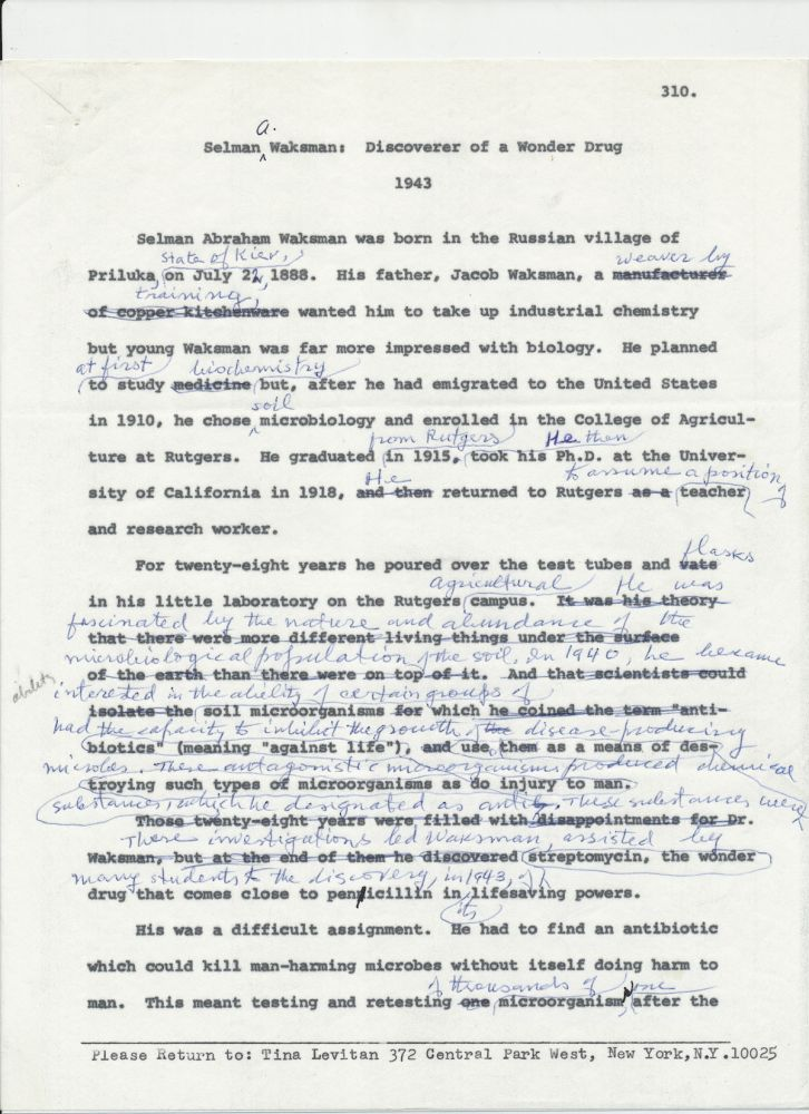 Antibiotics, the term originated by Waksman, are discussed in his heavily annotated Typed Document Signed, biographical content, 4 separate 4to pages, ca 1971; Two Typed Letters Signed, on Rutgers University stationery, each 4to, August 1, 1966, and October 1, 1971. SELMAN WAKSMAN.