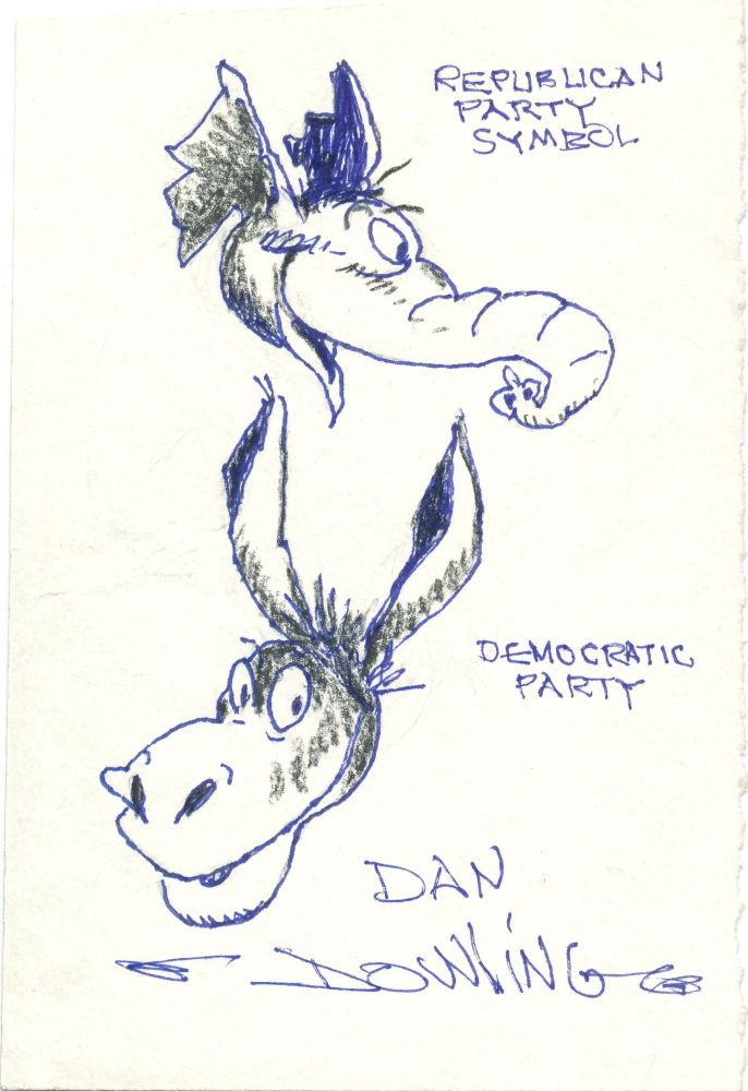 An engaging cartoon sketch signed of the Republican and Democratic Party symbols, Elephant and Donkey faces smiling, with the Republican Elephant on top, drawn on one 8vo stationery card. DAN DOWLING.