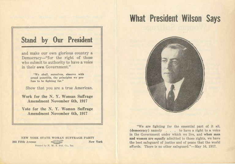 "Pamphlet , 4 pp, cover shows Pres. Wilson, inside cover, ""President Wilson Wants Woman Suffrage,"" opens to 7 x 10 inches. Woman's Suffrage Broadside."